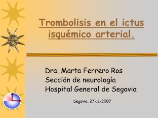 Trombolisis en el ictus isqu mico arterial.