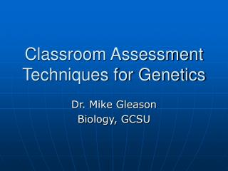 Classroom Assessment Techniques for Genetics
