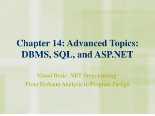 Chapter 14: Advanced Topics: DBMS, SQL, and ASP.NET