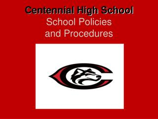 Centennial High School School  Policies  and Procedures