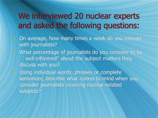 We interviewed 20 nuclear experts and asked the following questions: