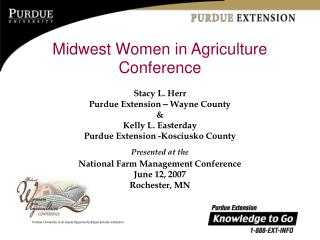 Midwest Women in Agriculture Conference  Stacy L. Herr Purdue Extension   Wayne County  Kelly L. Easterday Purdue Extens