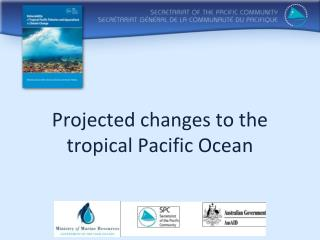 Projected changes to the tropical Pacific Ocean