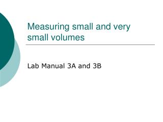 Measuring small and very small volumes