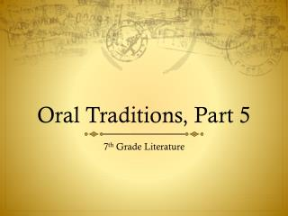 Oral Traditions, Part 5