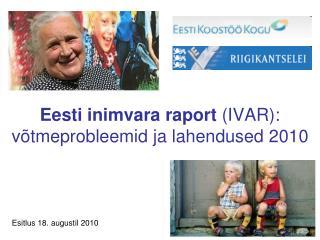 Eesti inimvara raport  (IVAR): võtmeprobleemid ja lahendused 2010