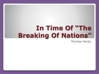 "In Time Of ""The Breaking Of Nations"""