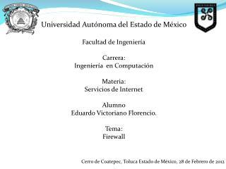 Universidad Autónoma del Estado de México Facultad de Ingeniería Carrera: