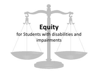 Equity for Students with disabilities and impairments