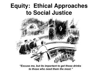 Equity:  Ethical Approaches to Social Justice