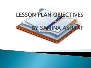 LESSON PLAN OBJECTIVES BY SAMINA ASHRAF