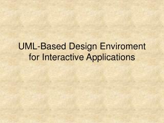 UML-Based Design Enviroment for Interactive Applications