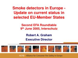 Smoke detectors in Europe - Update on current status in selected EU-Member States   Second EFA Roundtable 9th June 2005,