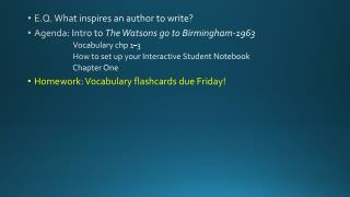 E.Q . What inspires an author to write? Agenda: Intro to  The Watsons go to Birmingham-1963