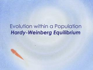 Evolution within a Population Hardy-Weinberg Equilibrium