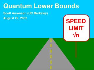 Quantum Lower Bounds Scott Aaronson (UC Berkeley) August 29, 2002