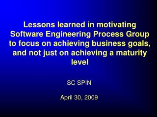 Lessons learned in motivating  Software Engineering Process Group  to focus on achieving business goals,  and not just o