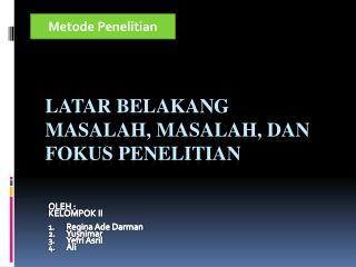 LATAR BELAKANG Masalah, MASALAH, DAN Fokus PENELITIAN