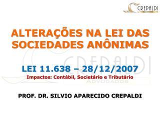 ALTERAÇÕES NA LEI DAS SOCIEDADES ANÔNIMAS LEI 11.638 – 28/12/2007