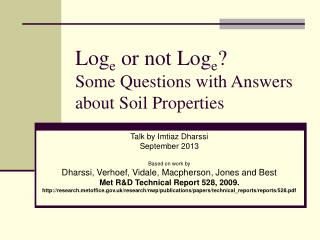 Log e  or not Log e ? Some Questions with Answers about Soil Properties