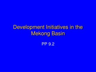 Development Initiatives in the  Mekong Basin