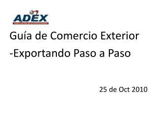 Guía de Comercio Exterior -Exportando Paso a Paso 25 de  Oct  2010