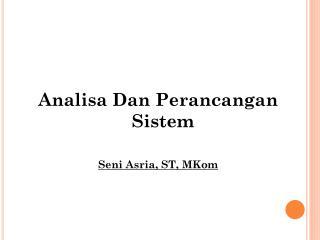 Analisa Dan Perancangan Sistem Seni Asria, ST, MKom