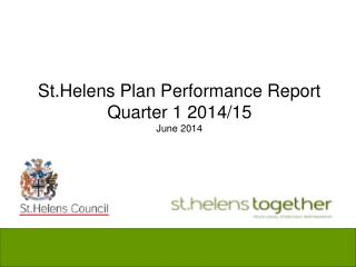 St.Helens Plan Performance Report  Quarter 1 2014/15 June 2014