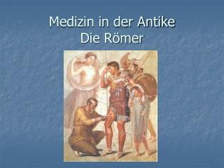 Medizin in der Antike Die Römer