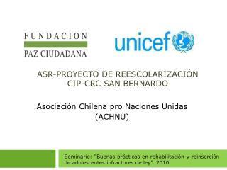 ASR-PROYECTO DE REESCOLARIZACIÓN CIP-CRC SAN BERNARDO