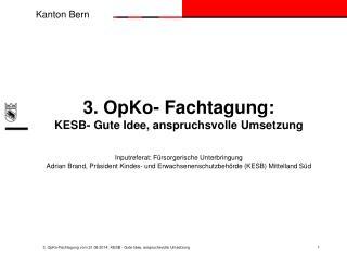 3. OpKo-Fachtagung vom 21.08.2014: KESB - Gute Idee, anspruchsvolle Umsetzung   1