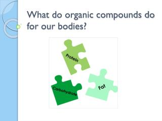 What do organic compounds do for our bodies?