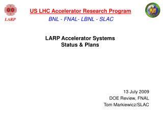LARP Accelerator Systems  Status & Plans