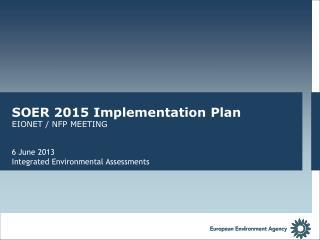 SOER 2015 Implementation Plan EIONET / NFP MEETING