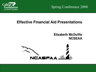 Effective Financial Aid Presentations   Elizabeth McDuffie NCSEAA