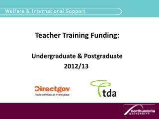 Teacher Training Funding:  Undergraduate & Postgraduate 2012/13