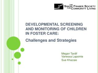 DEVELOPMENTAL SCREENING AND MONITORING OF CHILDREN IN FOSTER CARE: