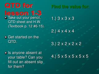 Take out your pencil, QTD sheet and H.W. (Textbook p. 12 #6-15). Get started on the QTD.