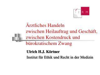 Ulrich H.J. K�rtner Institut f�r Ethik und Recht in der Medizin