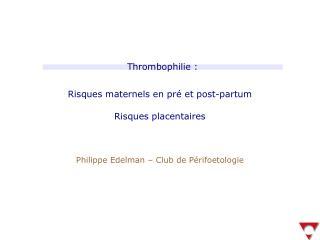 Risques maternels en pr  et post-partum  Risques placentaires    Philippe Edelman   Club de P rifoetologie