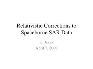 Relativistic Corrections to Spaceborne SAR Data