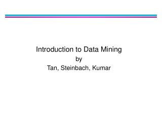 Introduction to Data Mining by Tan, Steinbach, Kumar