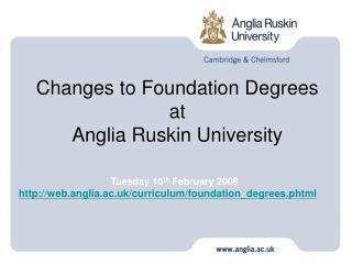 Tuesday 10 th  February 2009 web.anglia.ac.uk/curriculum/foundation_degrees.phtml