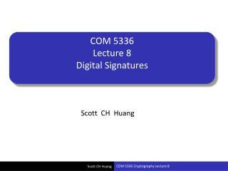 COM 5336 Lecture 8 Digital Signatures