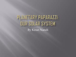Planetary paparazzi: Our solar system