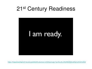 21 st  Century Readiness