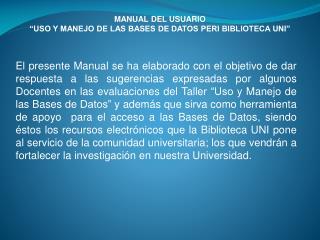 """MANUAL DEL USUARIO """"USO Y MANEJO DE LAS BASES DE DATOS PERI BIBLIOTECA UNI"""""""