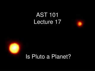AST 101 Lecture 17  Is Pluto a Planet?