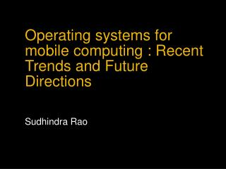 Operating systems for mobile computing : Recent Trends and Future Directions