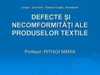 """Colegiul Economic """"Emanuil Gojdu,, Hunedoara  DEFECTE  ŞI NECOMFORMITĂŢI ALE PRODUSELOR TEXTILE"""